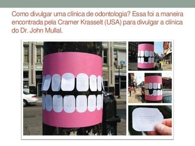 Como divulgar uma clínica de odontologia? Essa foi a maneiraencontrada pela Cramer Krasselt (USA) para divulgar a clínicad...