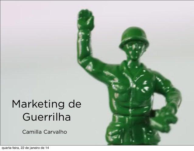 Marketing de Guerrilha Camilla Carvalho quarta-feira, 22 de janeiro de 14