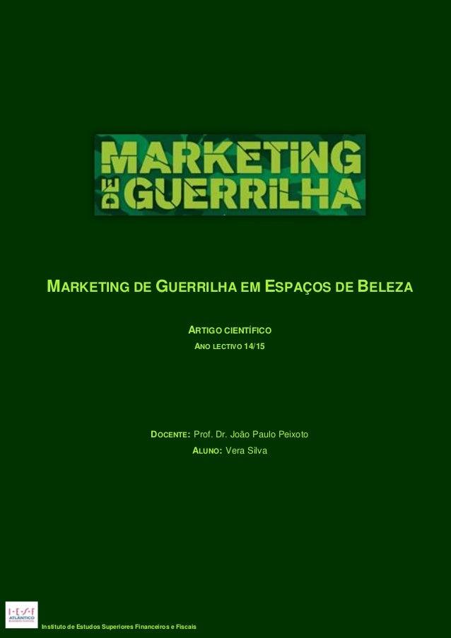 MARKETING DE GUERRILHA EM ESPAÇOS DE BELEZA ARTIGO CIENTÍFICO ANO LECTIVO 14/15 DOCENTE: Prof. Dr. João Paulo Peixoto ALUN...