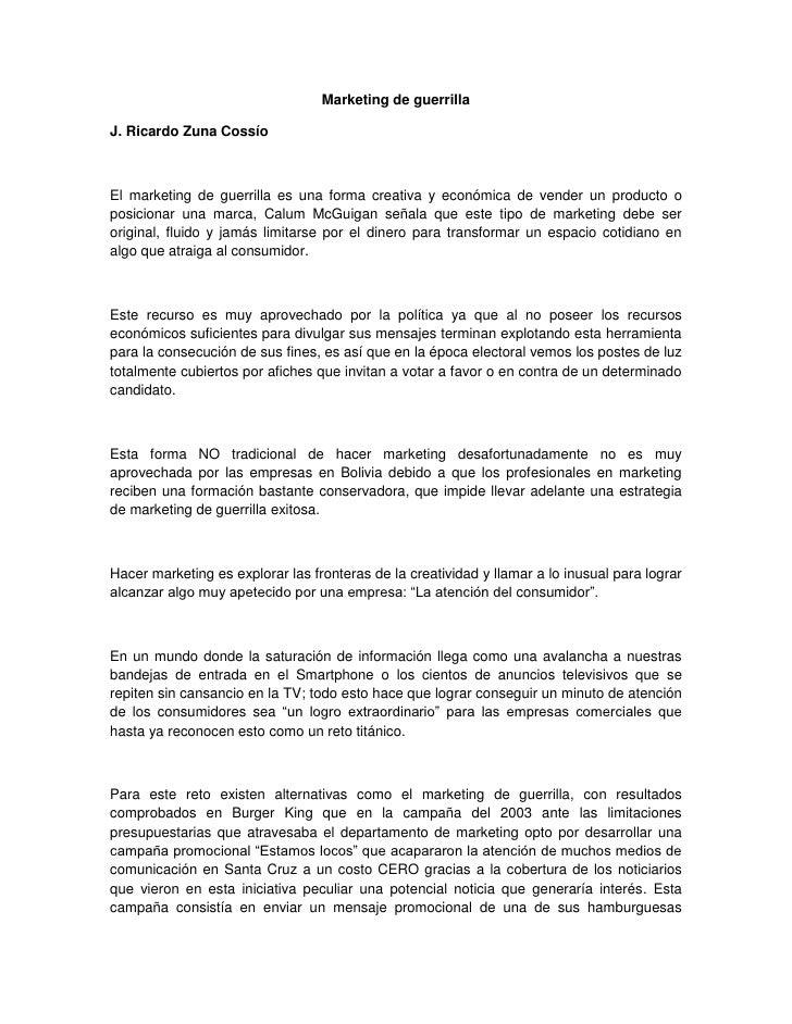 Marketing de guerrillaJ. Ricardo Zuna CossíoEl marketing de guerrilla es una forma creativa y económica de vender un produ...