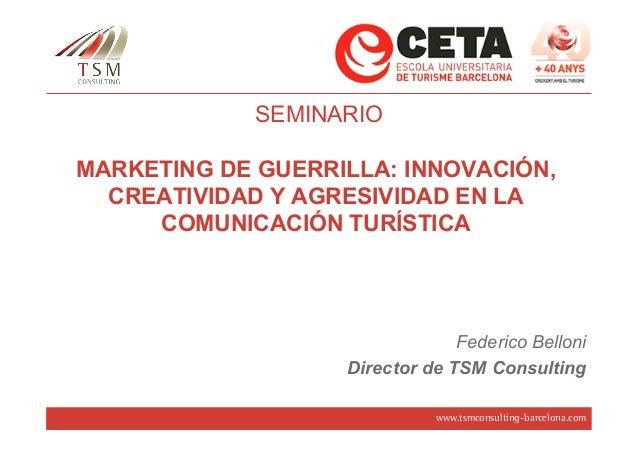 SEMINARIOMARKETING DE GUERRILLA: INNOVACIÓN,  CREATIVIDAD Y AGRESIVIDAD EN LA     COMUNICACIÓN TURÍSTICA                  ...