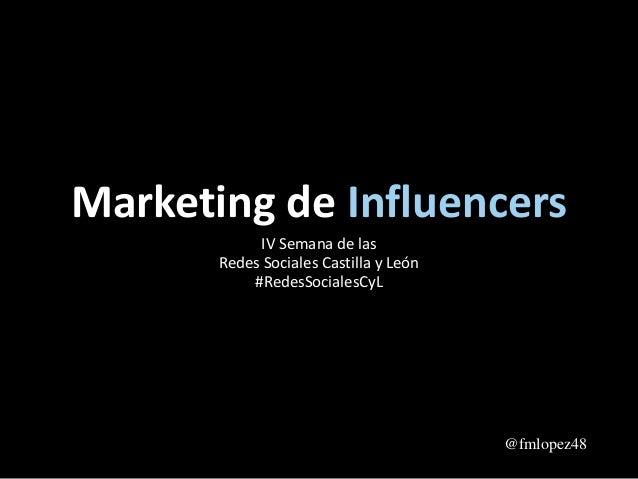 Marketing de Influencers IV Semana de las Redes Sociales Castilla y León #RedesSocialesCyL @fmlopez48
