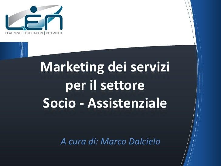 Marketing dei servizi   per il settoreSocio - Assistenziale   A cura di: Marco Dalcielo