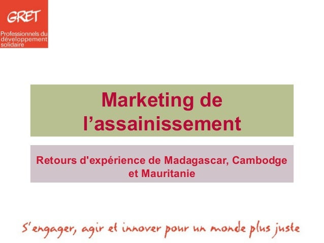 Marketing de l'assainissement Retours d'expérience de Madagascar, Cambodge et Mauritanie