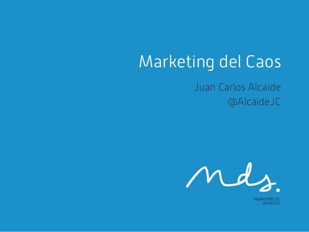 Marketing del Caos Juan Carlos Alcaide @AlcaideJC