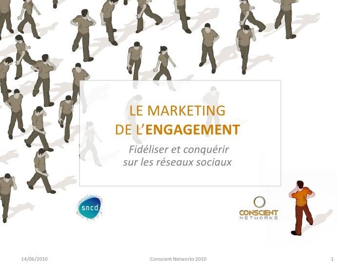 LE MARKETING              DE L'ENGAGEMENT                Fidéliser et conquérir               sur les réseaux sociaux     ...