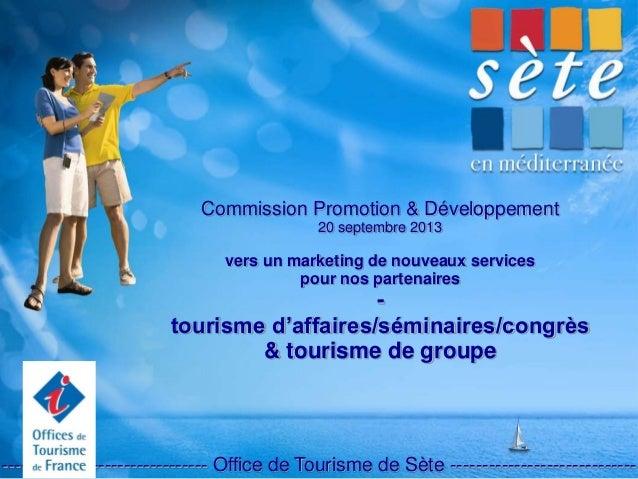 Commission Promotion & Développement 20 septembre 2013 vers un marketing de nouveaux services pour nos partenaires - touri...