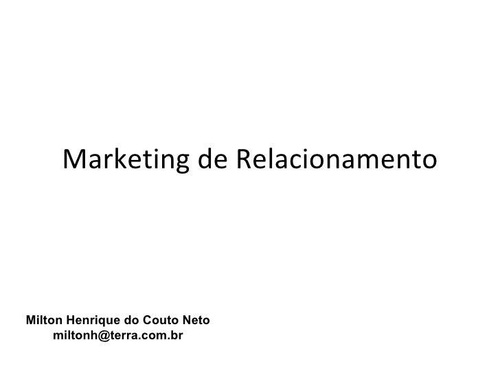 Marketing de RelacionamentoMilton Henrique do Couto Neto     miltonh@terra.com.br