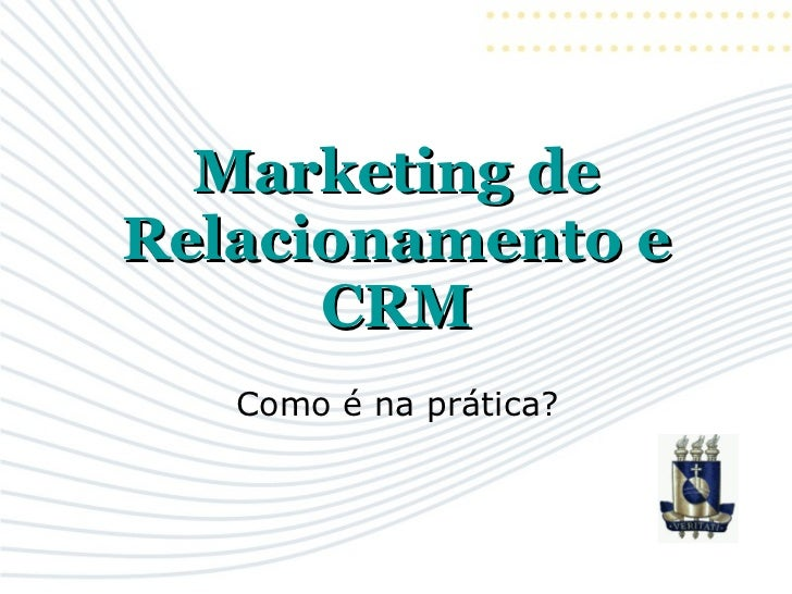 Marketing de Relacionamento e CRM Como é na prática?