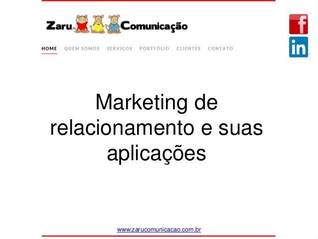 Marketing de relacionamento e suas aplicações www.zarucomunicacao.com.br