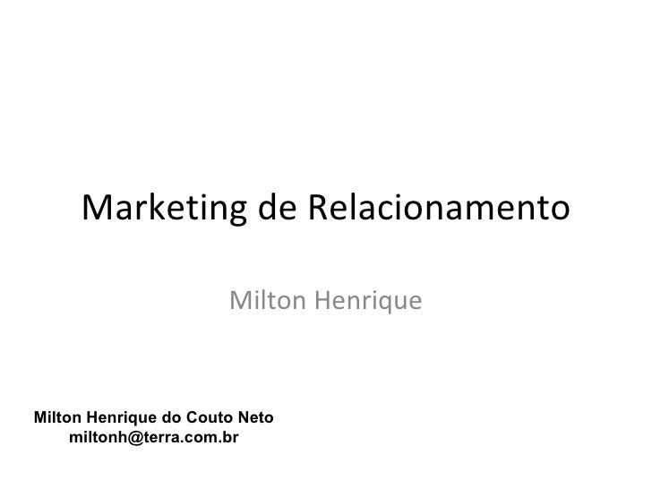 Marketing de Relacionamento                       Milton HenriqueMilton Henrique do Couto Neto     miltonh@terra.com.br