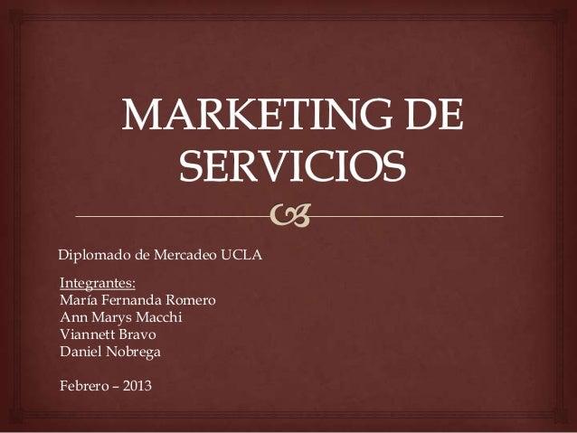 Integrantes: María Fernanda Romero Ann Marys Macchi Viannett Bravo Daniel Nobrega Febrero – 2013 Diplomado de Mercadeo UCLA
