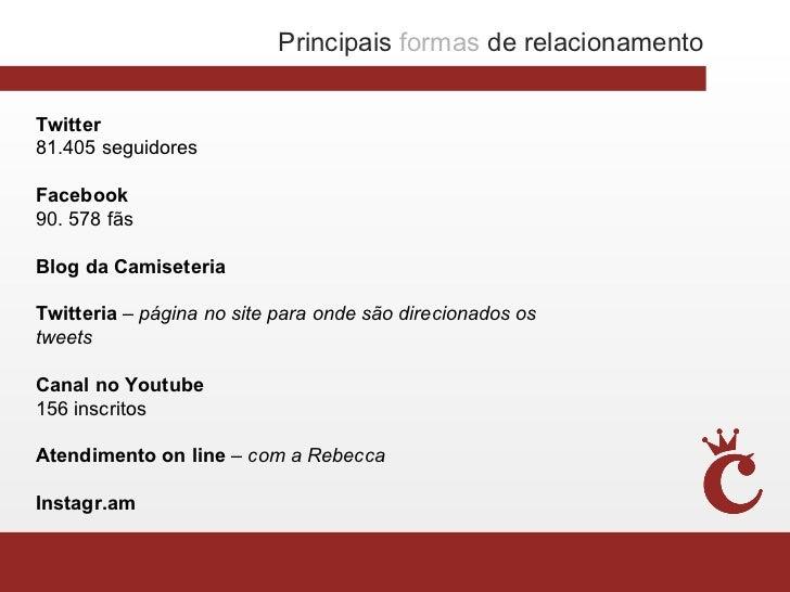 Principais formas de relacionamentoTwitter81.405 seguidoresFacebook90. 578 fãsBlog da CamiseteriaTwitteria – página no sit...