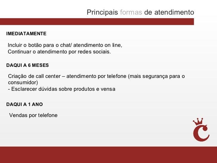 Principais formas de atendimentoIMEDIATAMENTEIncluir o botão para o chat/ atendimento on line,Continuar o atendimento por ...