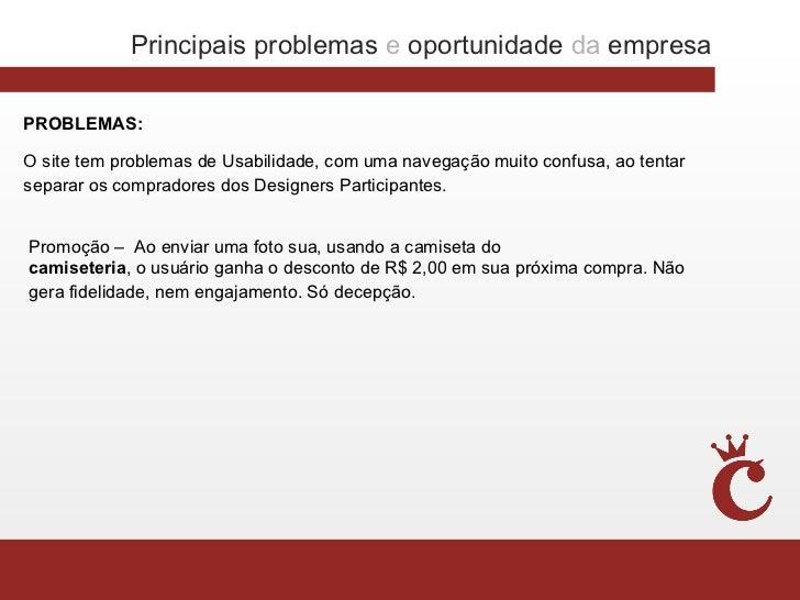 Principais problemas e oportunidade da empresaPROBLEMAS:O site tem problemas de Usabilidade, com uma navegação muito confu...