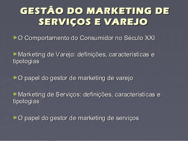 GESTÃO DO MARKETING DEGESTÃO DO MARKETING DE SERVIÇOS E VAREJOSERVIÇOS E VAREJO ►O Comportamento do Consumidor no Século X...