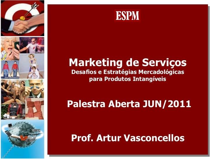 Marketing de Serviços Desafios e Estratégias Mercadológicas para Produtos Intangíveis  Palestra Aberta JUN/2011 Prof. Artu...