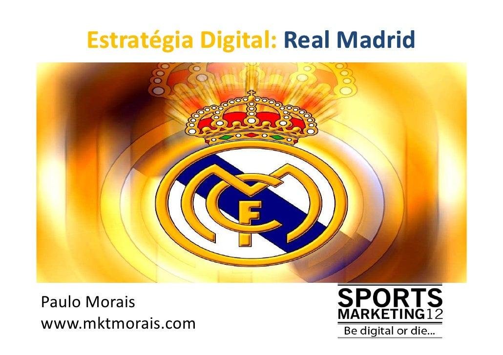 Estratégia Digital: Real MadridPaulo Moraiswww.mktmorais.com
