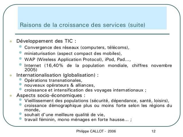Raisons de la croissance des services (suite)Développement des TIC : •   Convergence des réseaux (computers, télécoms), • ...