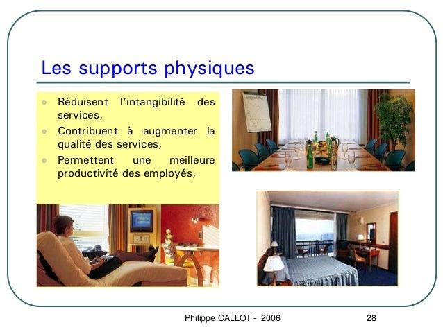 Les supports physiques Réduisent l'intangibilité des services, Contribuent à augmenter la qualité des services, Permettent...