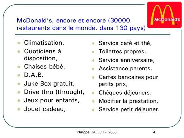 McDonald's, encore et encore (30000restaurants dans le monde, dans 130 pays)  Climatisation,                Service café e...