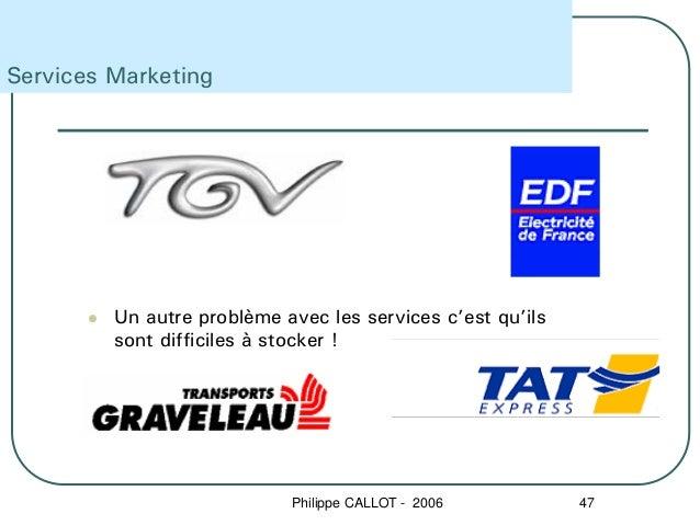 Services Marketing         Un autre problème avec les services c'est qu'ils         sont difficiles à stocker !           ...
