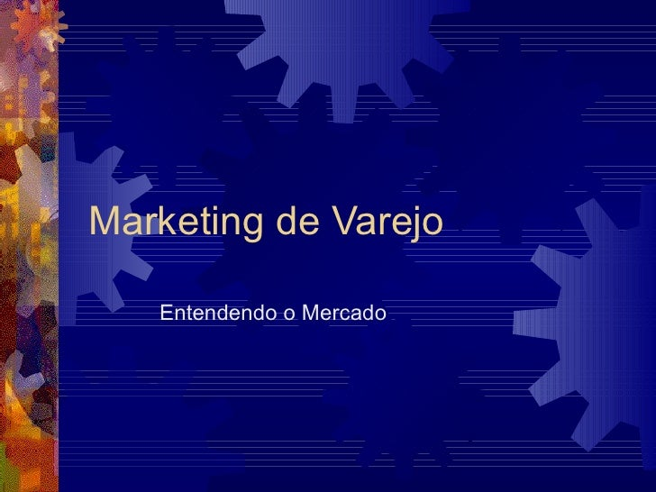 Marketing de Varejo Entendendo o Mercado