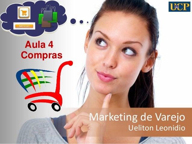 Marketing de Varejo  Ueliton Leonidio  1  Aula 4  Compras