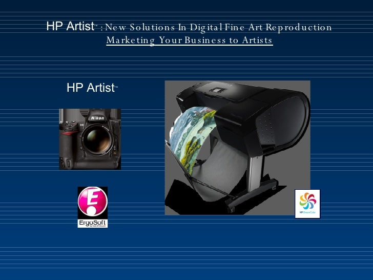 HP Artist TM  : New Solutions In Digital Fine Art Reproduction Marketing Your Business to Artists HP Artist TM