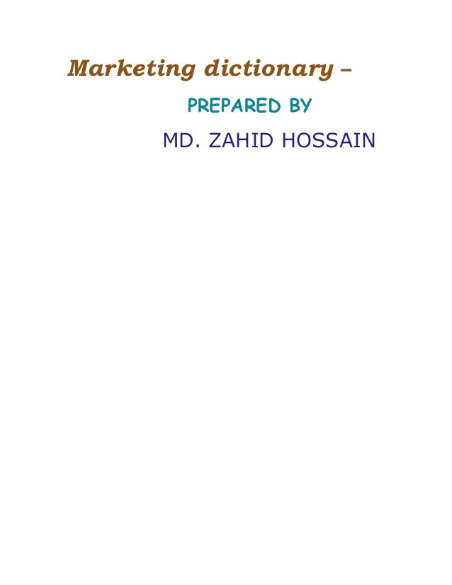 Marketing dictionary – PREPARED BY MD. ZAHID HOSSAIN