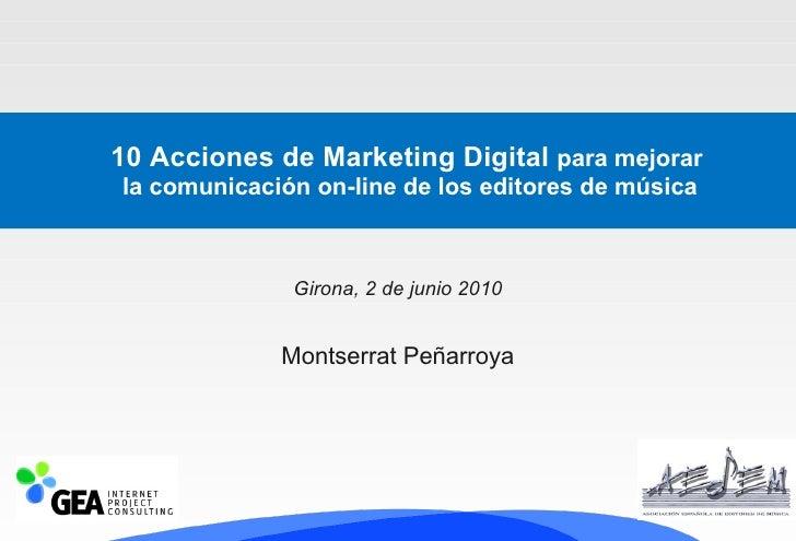 10 Acciones de Marketing Digital  para mejorar  la comunicación on-line de los editores de música Girona, 2 de junio 2010 ...