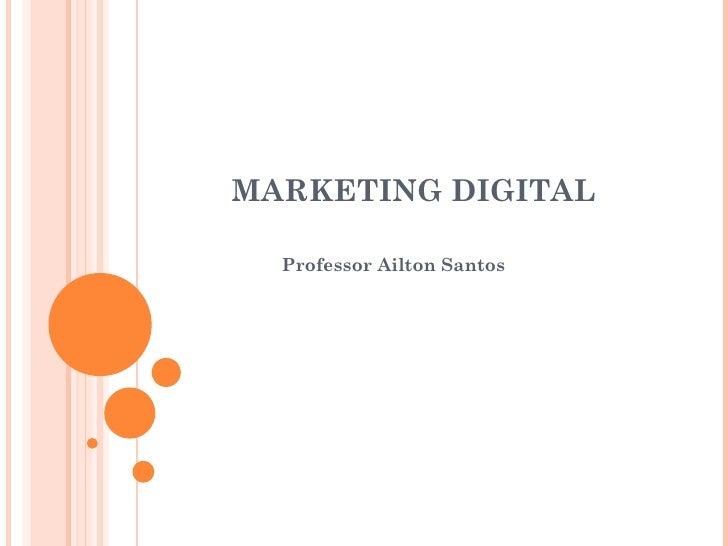 MARKETING DIGITAL Professor Ailton Santos