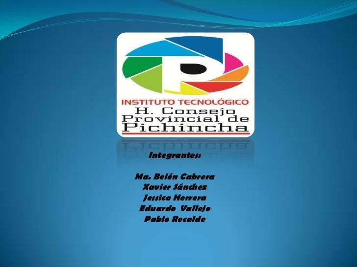 Integrantes:Ma. Belén Cabrera  Xavier Sánchez  Jessica Herrera Eduardo Vallejo  Pablo Recalde
