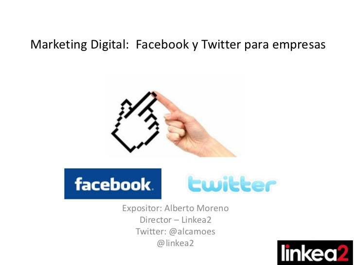 Marketing Digital: Facebook y Twitter para empresas               Expositor: Alberto Moreno                   Director – L...