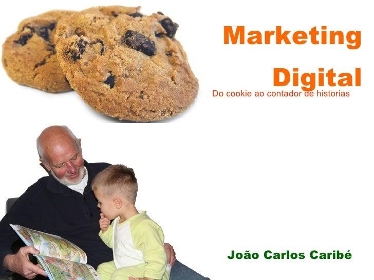 Marketing Digital Do cookie ao contador de historias João Carlos Caribé