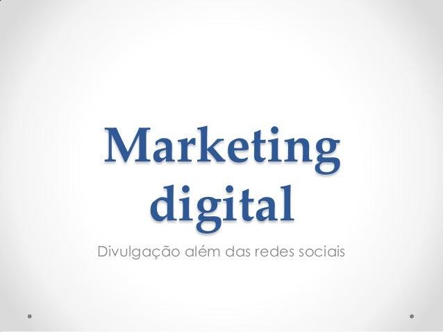 Marketing digitalDivulgação além das redes sociais