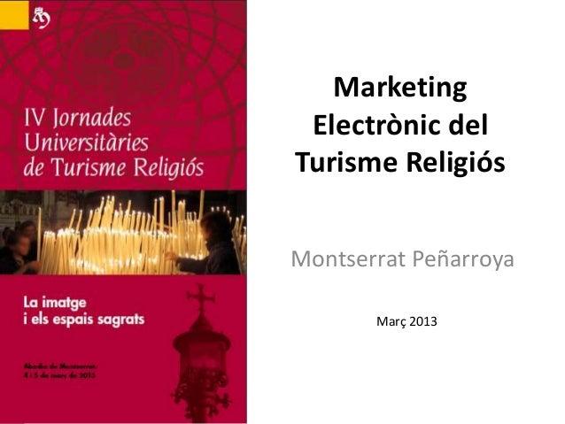 Marketing Electrònic delTurisme ReligiósMontserrat Peñarroya       Març 2013