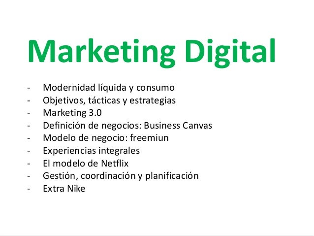 Marketing Digital - Modernidad líquida y consumo - Objetivos, tácticas y estrategias - Marketing 3.0 - Definición de negoc...
