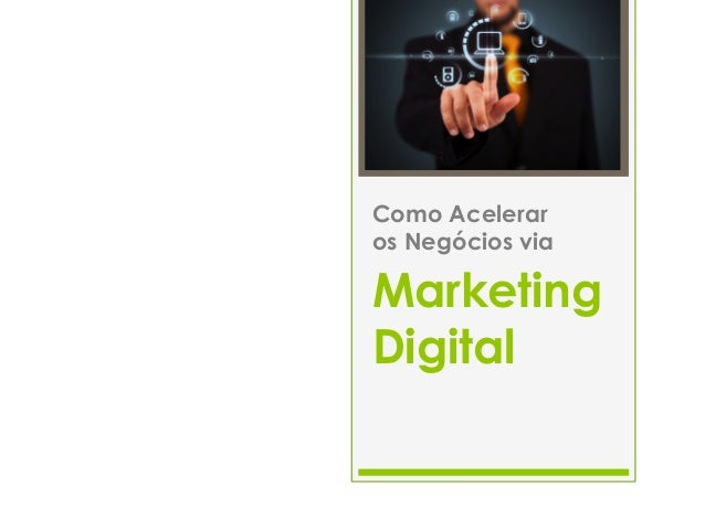 Marketing Digital Como Acelerar os Negócios via