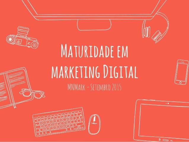Maturidadeem marketingDigital MNMark-Setembro2015