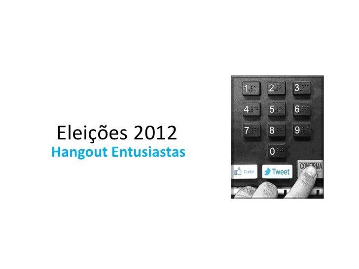 Eleições 2012Hangout Entusiastas