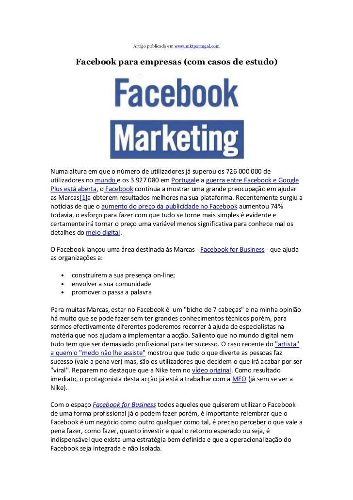 Artigo publicado em www.mktportugal.com        Facebook para empresas (com casos de estudo)Numa altura em que o número de ...