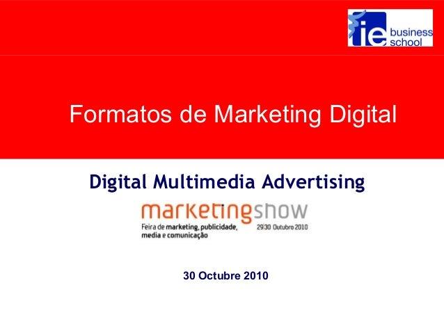 Formatos de Marketing Digital Digital Multimedia Advertising 30 Octubre 2010