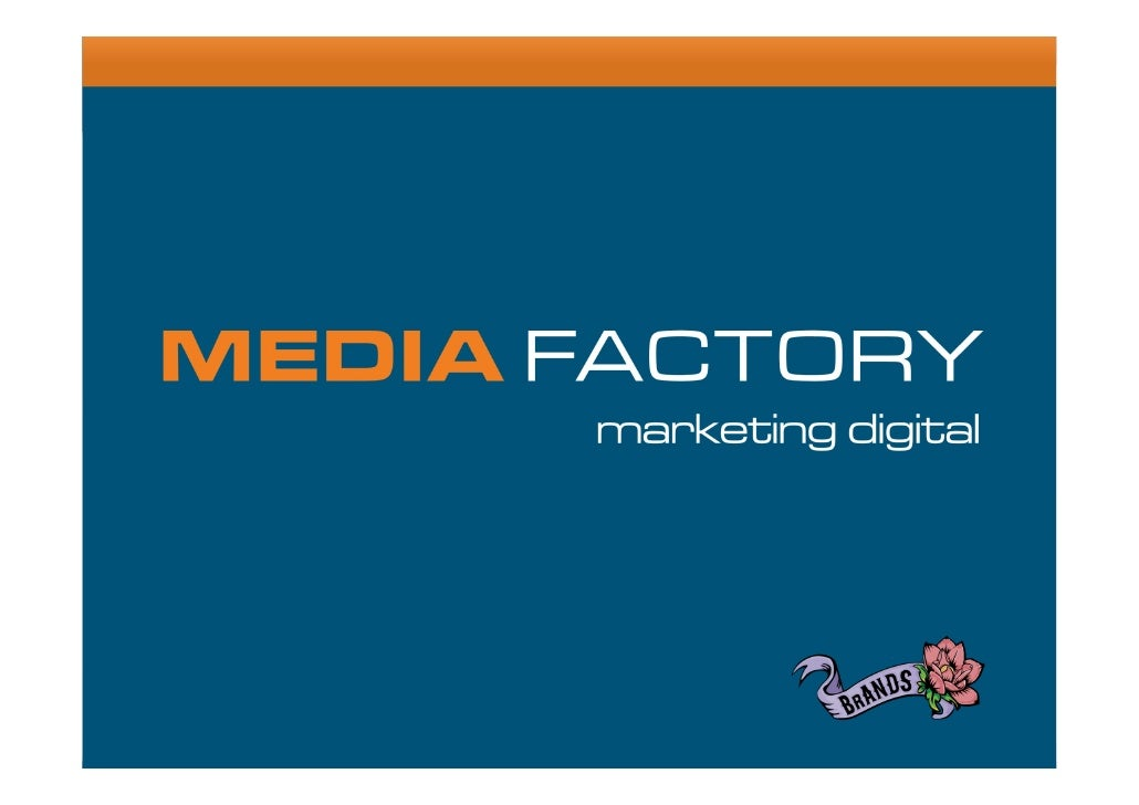 Media Factory:   Presencia en 6 países, oficinas en 4:   Brasil   México   Argentina   España