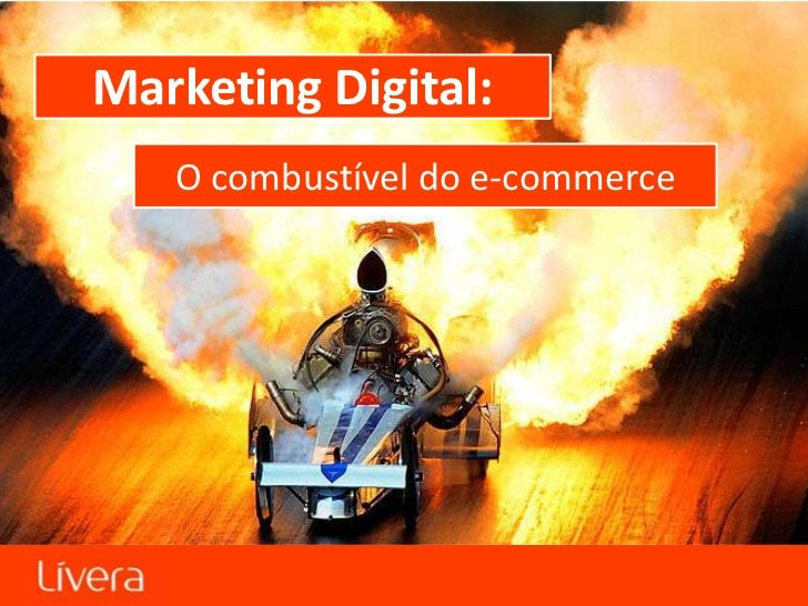 Marketing Digital:   O combustível do e-commerce       Marketing Digital: O combustível do e-commerce