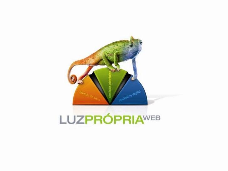 A Luz Própria Web                    • Agência digital com DNA jovem.                    • Fundada em 2005.               ...