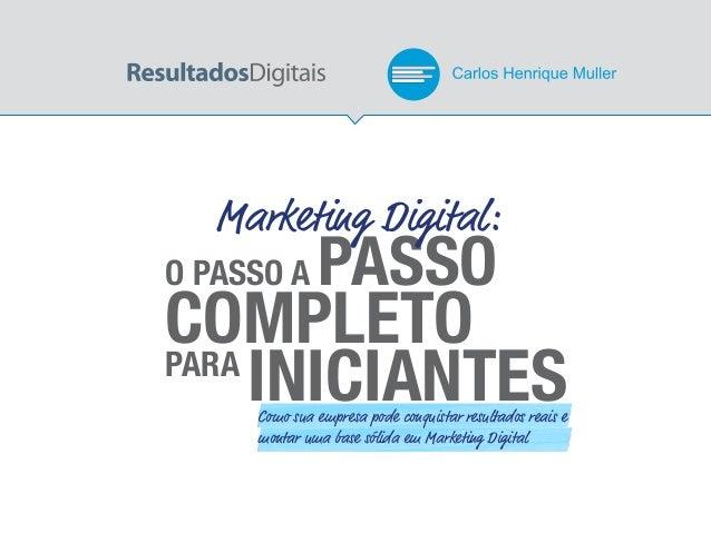 Como sua empresa pode conquistar resultados reais e montar uma base sólida em Marketing Digital O PASSO A PASSO COMPLETOPA...