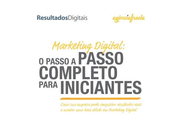 O PASSO A PASSO COMPLETOPARA INICIANTES Como sua empresa pode conquistar resultados reais e montar uma base sólida em Mark...