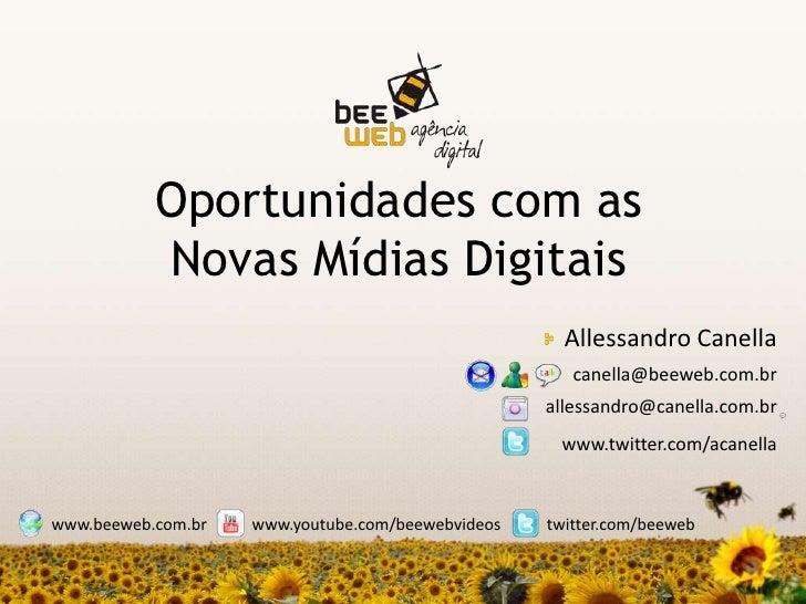 Oportunidades com asNovas Mídias Digitais<br />Allessandro Canella<br />canella@beeweb.com.br<br />allessandro@canella.com...