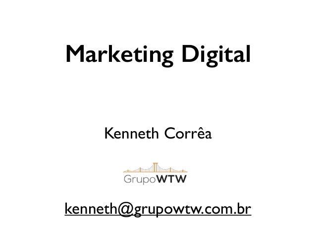 Marketing Digital Kenneth Corrêa  ! ! ! kenneth@grupowtw.com.br